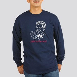 right in the nuts! Long Sleeve T-Shirt