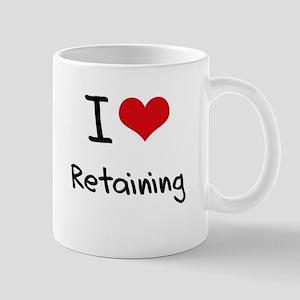 I Love Retaining Mug