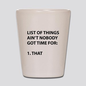 List of things ain't nobody got time for Shot Glas