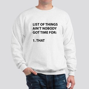 List of things ain't nobody got time for Sweatshir