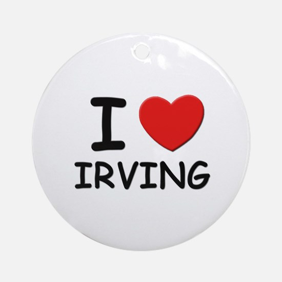 I love Irving Ornament (Round)