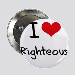 """I Love Righteous 2.25"""" Button"""