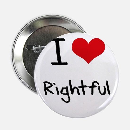 """I Love Rightful 2.25"""" Button"""