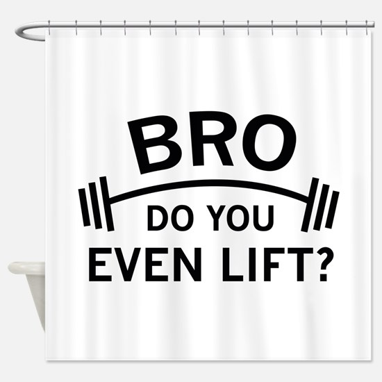 Do You Even Lift? Shower Curtain