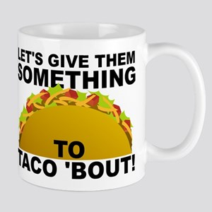 Let's Give Them Something To Taco 'Bout Funny Mug