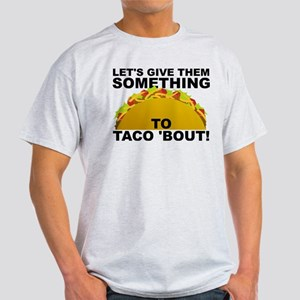 Let's Give Them Something To Taco 'Bout Funny T-Sh