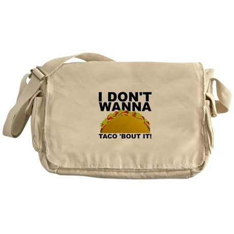 I Don't Wanna Taco 'Bout It Funny Messenger Bag