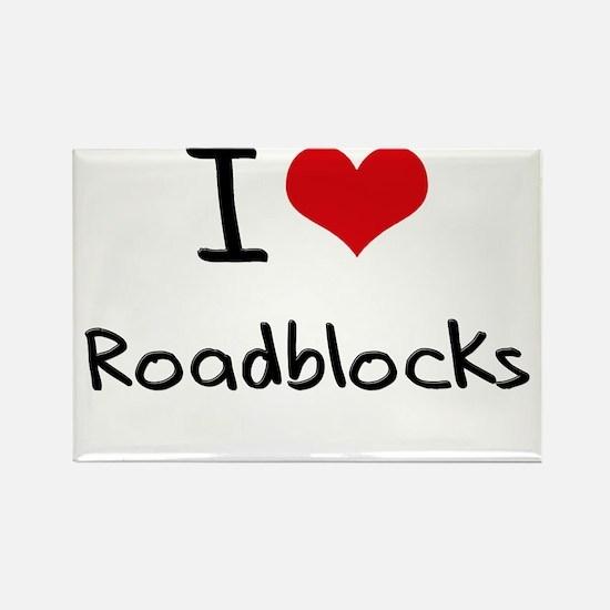 I Love Roadblocks Rectangle Magnet