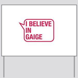 I Believe In Gaige Yard Sign