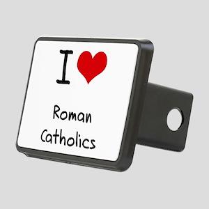 I Love Roman Catholics Hitch Cover