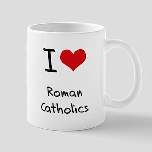 I Love Roman Catholics Mug