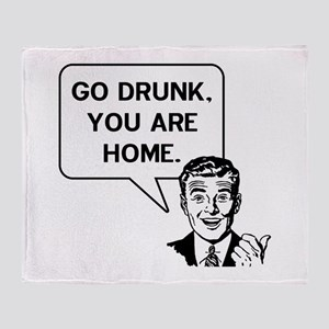 Go Drunk You Are Home Throw Blanket