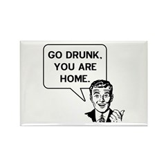 Go Drunk You Are Home Rectangle Magnet