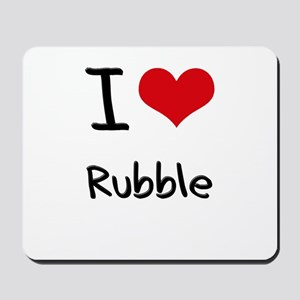 I Love Rubble Mousepad