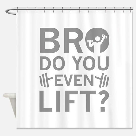 Bro Do You Even Lift? Shower Curtain
