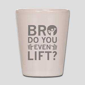 Bro Do You Even Lift? Shot Glass