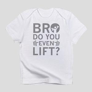 Bro Do You Even Lift? Infant T-Shirt