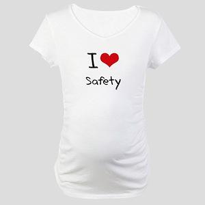 I Love Safety Maternity T-Shirt