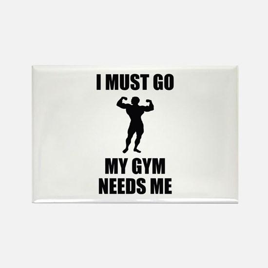I Must Go. My Gym Needs Me. Rectangle Magnet
