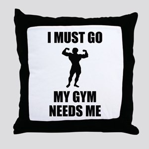 I Must Go. My Gym Needs Me. Throw Pillow
