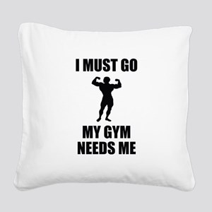 I Must Go. My Gym Needs Me. Square Canvas Pillow