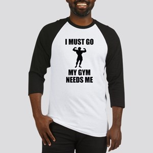 I Must Go. My Gym Needs Me. Baseball Jersey
