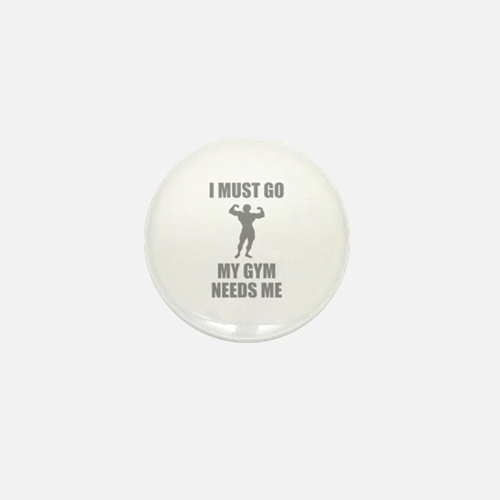 I Must Go. My Gym Needs Me. Mini Button