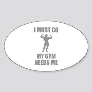 I Must Go. My Gym Needs Me. Sticker (Oval)