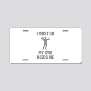 I Must Go. My Gym Needs Me. Aluminum License Plate