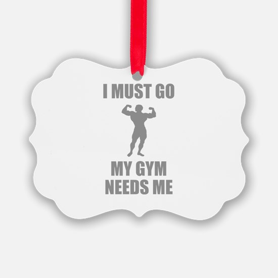 I Must Go. My Gym Needs Me. Ornament