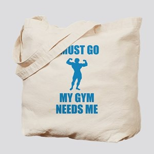 I Must Go. My Gym Needs Me. Tote Bag