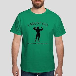 I Must Go. My Gym Needs Me. Dark T-Shirt