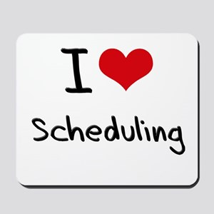 I Love Scheduling Mousepad