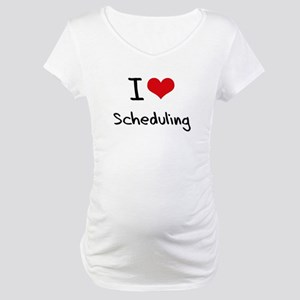 I Love Scheduling Maternity T-Shirt