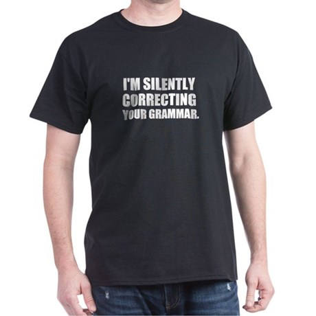 I'm Silently Correcting Your Grammar Dark T-Shirt