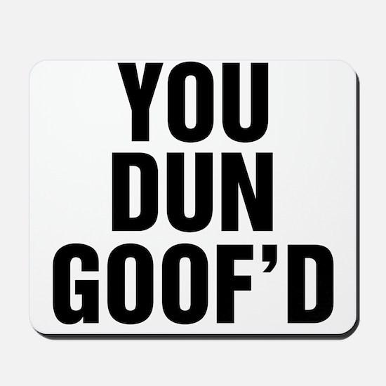 you done goof'd Mousepad