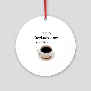 HELLO DARKNESS, MY OLD FRIEND Ornament (Round)