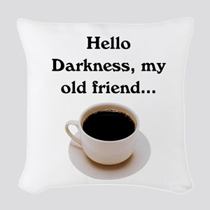 HELLO DARKNESS, MY OLD FRIEND Woven Throw Pillow