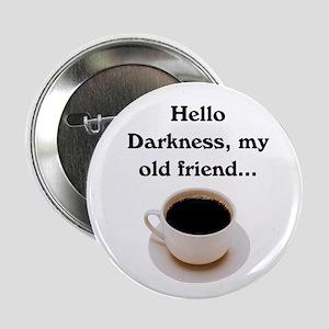 """HELLO DARKNESS, MY OLD FRIEND 2.25"""" Button"""