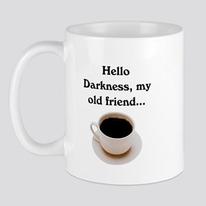 HELLO DARKNESS, MY OLD FRIEND Mug