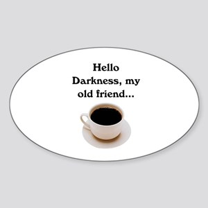 HELLO DARKNESS, MY OLD FRIEND Sticker (Oval)
