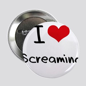 """I Love Screaming 2.25"""" Button"""