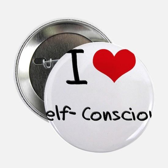 """I Love Self-Conscious 2.25"""" Button"""
