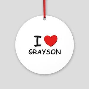 I love Grayson Ornament (Round)