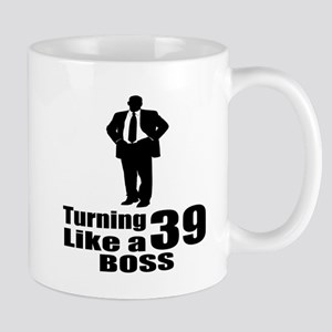 Turning 39 Like A Boss Birthday 11 oz Ceramic Mug