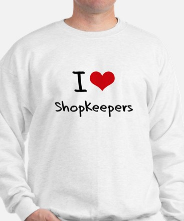 I Love Shopkeepers Sweatshirt