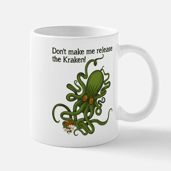 Don't make Me Release The Kraken Funny Mug