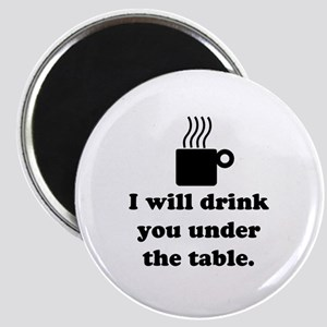 DRINK YOU UNDER THE TABLE (COFFEE) Magnet