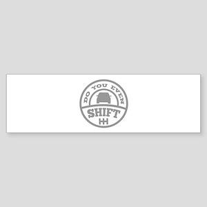 Do You Even Shift? Sticker (Bumper)