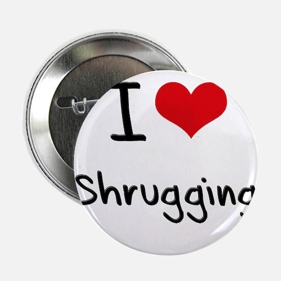 """I Love Shrugging 2.25"""" Button"""